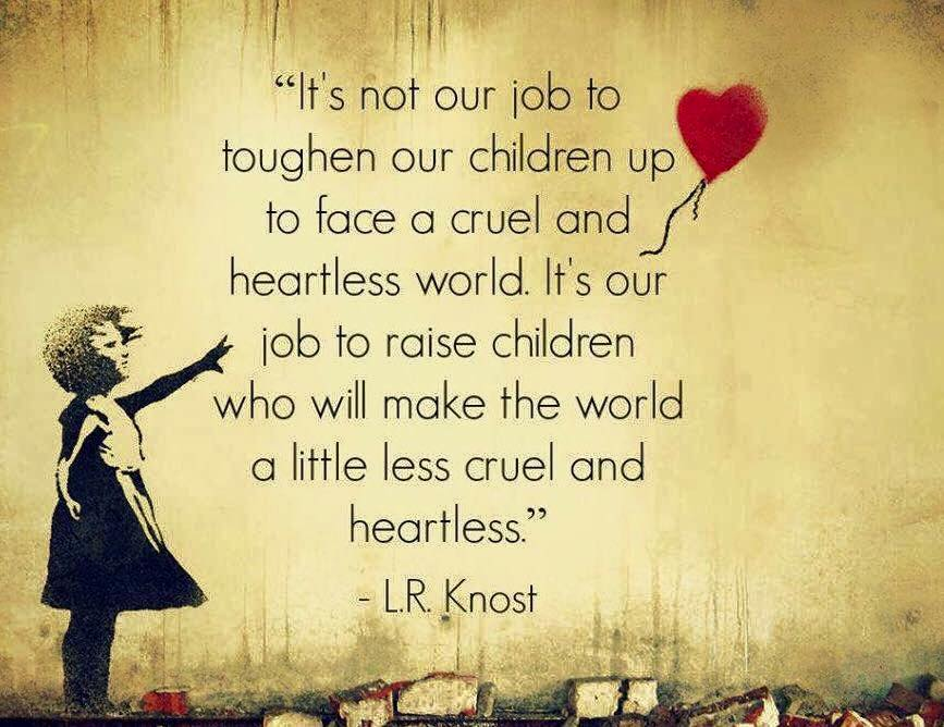 It's Not Our Job To Toughen Our Children Up Glasgow With Kids Adorable Childrens Valentines Day Quotes